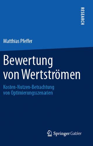 Bewertung von Wertströmen (Kosten-Nutzen-Betrachtung von Optimierungsszenarien); Springer Gabler-Verlag, 2014; ISBN 978-3-658-02127-6